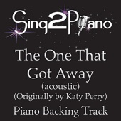 The One That Got Away (Acoustic Version) [Originally Performed By Katy Perry] [Piano Backing Karaoke Version]