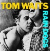 Rain Dogs, Tom Waits