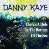 There's A Hole In The Bottom Of The Sea, Danny Kaye