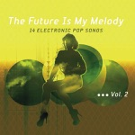 Elektrolux Presents: The Future Is My Melody, Vol.2