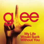 My Life Would Suck Without You (Glee Cast Version) - Single