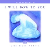 I Will Bow to You - Bob Fitts
