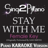 Stay With Me (Female Key) [Originally Performed By Sam Smith] [Piano Karaoke Version]