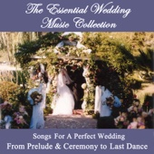 The Essential Wedding Music Collection - The Complete Collection for a Perfect Wedding - from Prelude & Ceremony To Last Dance