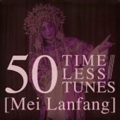 50 Timeless Tunes: Mei Lanfang