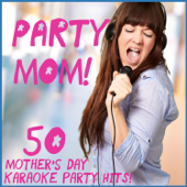Party Mom! 50 Mother's Day Karaoke Party Hits!