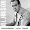 Al Jolson - Selected Favorites, Volume 3, Al Jolson