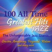 100 All Time Jazz Greatest Hits (The Unforgettable Jazz Giants: Sinatra, Armstrong, Fitzgerald, Waters and Many More)