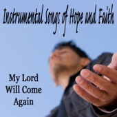 Instrumental Songs of Hope and Faith: My Lord Will Come Again