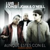 Aunque Estes Con El Urban Remix feat Joan y O Neill Single