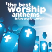 The Best Worship Anthems In the World… Ever!