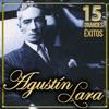 Agustín Lara 15 Grandes Éxitos, Agustín Lara