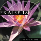 Praise 18 - Grace Alone - Maranatha! Music