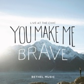 You Make Me Brave (Live) - Bethel Music Cover Art