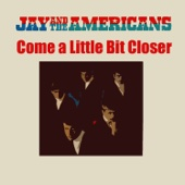 Come a Little Bit Closer - Jay & The Americans