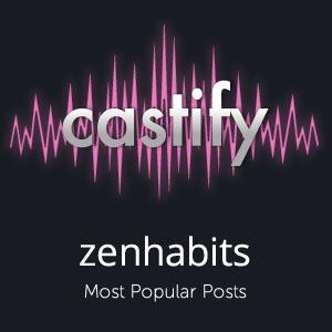Zen Habits: Most Popular Posts (Castify)