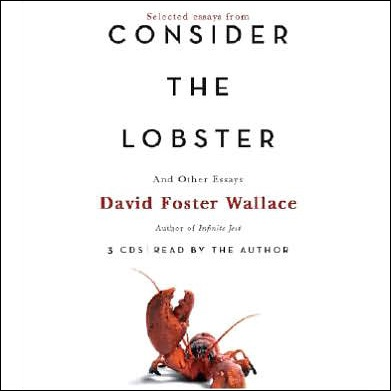 david foster wallace consider the lobster and other essays David foster wallace insists on a conversation where what can be said must be said honestly (along with a sidebar defining honesty), sincerely (ditto.