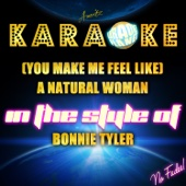(You Make Me Feel Like) A Natural Woman (In the Style of Bonnie Tyler) [Karaoke Version]