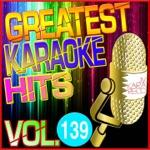 Greatest Karaoke Hits, Vol. 139 (Karaoke Version)