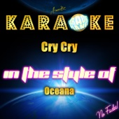 Cry Cry (In the Style of Oceana) [Karaoke Version]