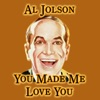 You  Made Me Love You, Al Jolson