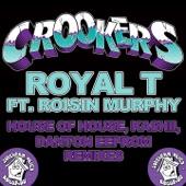 Royal T (feat. Roisin Murphy) [House of House, Kashii, Danton Eeprom Remixes] - Single