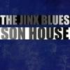 The Jinx Blues, Son House