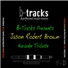 B-Tracks Presents - Jason Robert Brown (Karaoke Tribute)