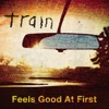 Feels Good At First - Single, Train