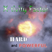 Hard and Powerful, X-tivity Factor