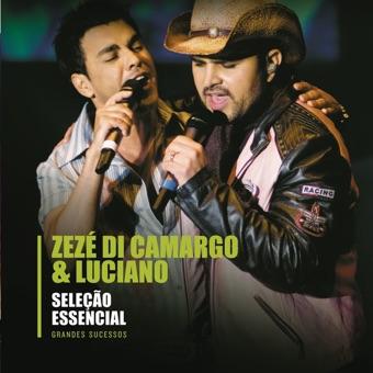 Seleção Essencial: Zezé Di Camargo & Luciano – Grandes Sucessos – Zezé Di Camargo & Luciano
