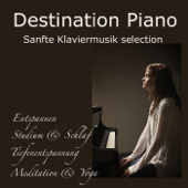 Destination Piano: Sanfte Klaviermusik selection ideal zum Entspannen, Studium & Schlaf, Tiefenentspannung, Meditation & Yoga mit Wellness Piano Musik