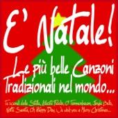 E' Natale! Le più belle canzoni tradizionali nel mondo... (Tu scendi dalle stelle, Adeste Fidelis, O' Tannenbaum, Jingle Bells, Notte santa, Oh Happy Day, We Wish You a Merry Christmas...)