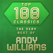 Top 100 Classics - The Very Best of Andy Williams