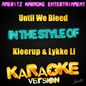 Until We Bleed (In the Style of Kleerup Featuring Lykke Li) [Karaoke Version]