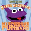Todd McHatton Presents Marvy Monstone's Mysterious Fun Time Dream Band