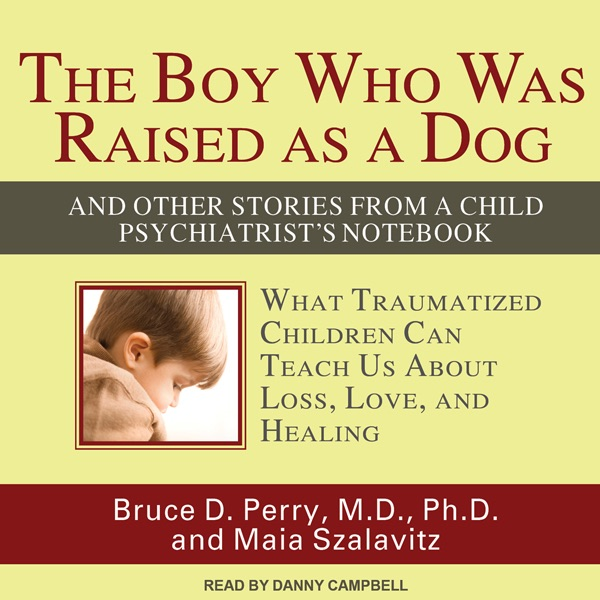 The boy who was raised as a dog and other stories from a child the boy who was raised as a dog and other stories from a child psychiatrists notebook unabridged by bruce d perry maia szalavitz on itunes fandeluxe Choice Image