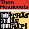 The Kids Are All Square, This Is Hip!, Thee Headcoats & Billy Childish