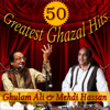 50 Greatest Ghazal Hits Best of Ghulam Ali and Mehdi Hassan