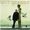 Speak Low, Boz Scaggs