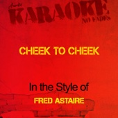 Cheek to Cheek (In the Style of Fred Astaire) [Karaoke Version]