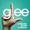 A House Is Not a Home (Glee Cast Version) - Single, Glee Cast