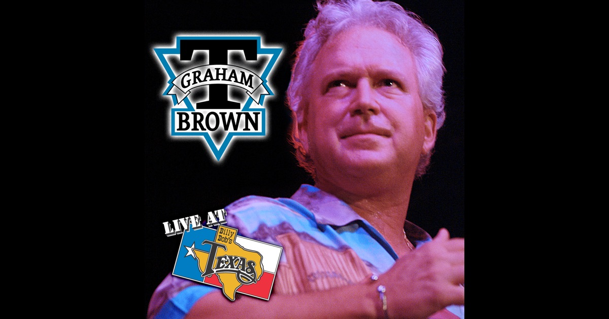 live at billy bob 39 s texas t graham brown by t graham brown on apple music. Black Bedroom Furniture Sets. Home Design Ideas