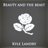 Beauty and the Beast - Kyle Landry