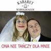 Ona nie tanczy dla mnie (Parodia Weekend - Ona tanczy dla Mnie) - Kabaret pod Wyrwigroszem