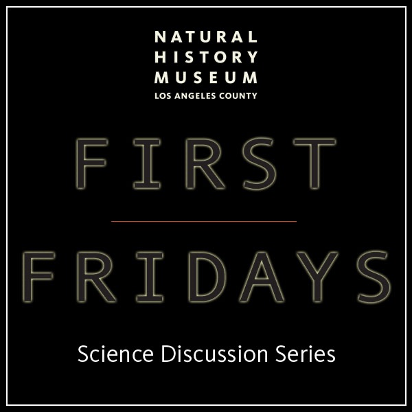 First Fridays Science Discussion | Natural History Museum of Los Angeles