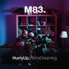 Hurry Up, We're Dreaming., M83