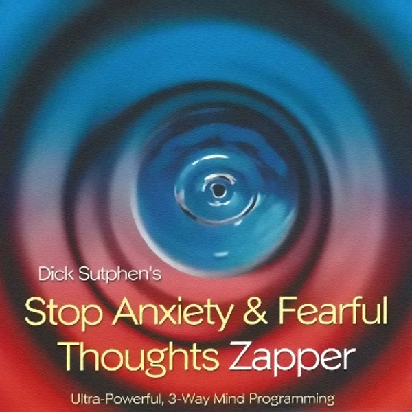 Stop Anxiety  Fearful Thoughts Zapper Dick Sutphen CD cover
