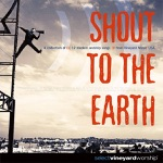 Shout to the Earth - A Collection of 12 Modern Worship Songs from Vineyard Music USA