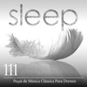 Sleep: 111 Peças de Música Clássica Para Dormir